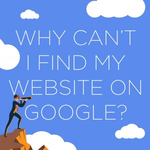 Why can't I find my website on Google