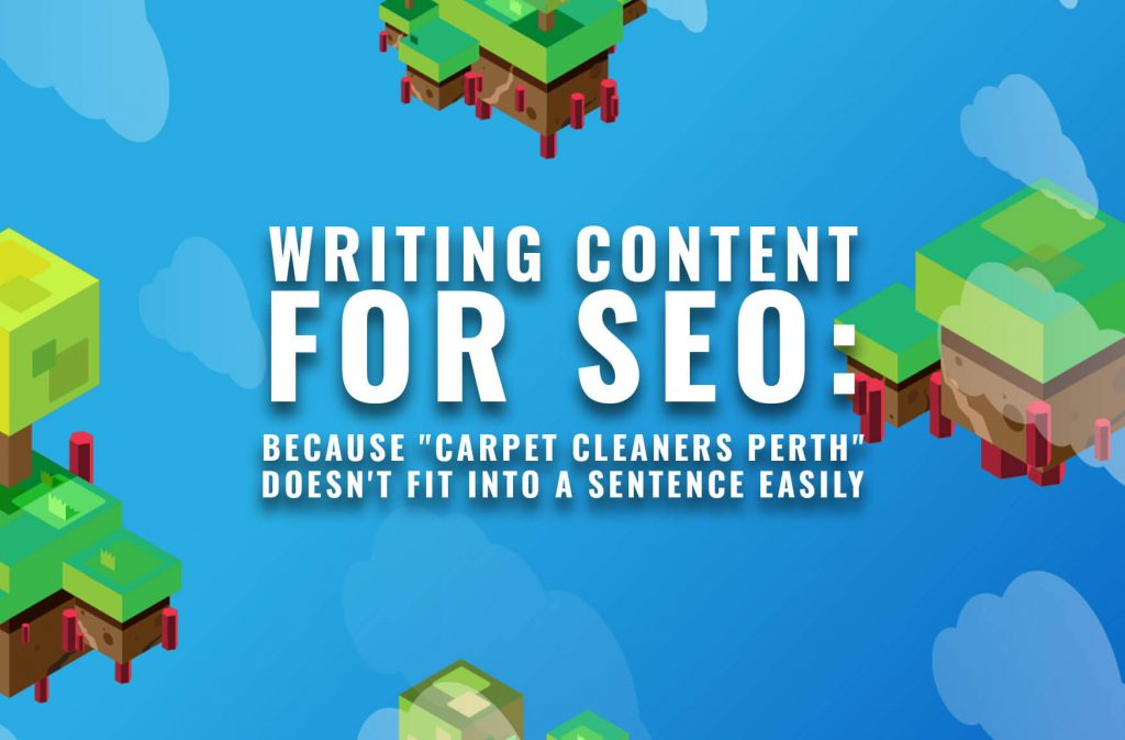 """WRITING CONTENT FOR SEO: Because """"Carpet Cleaners Perth"""" doesn't fit into a sentence easily"""