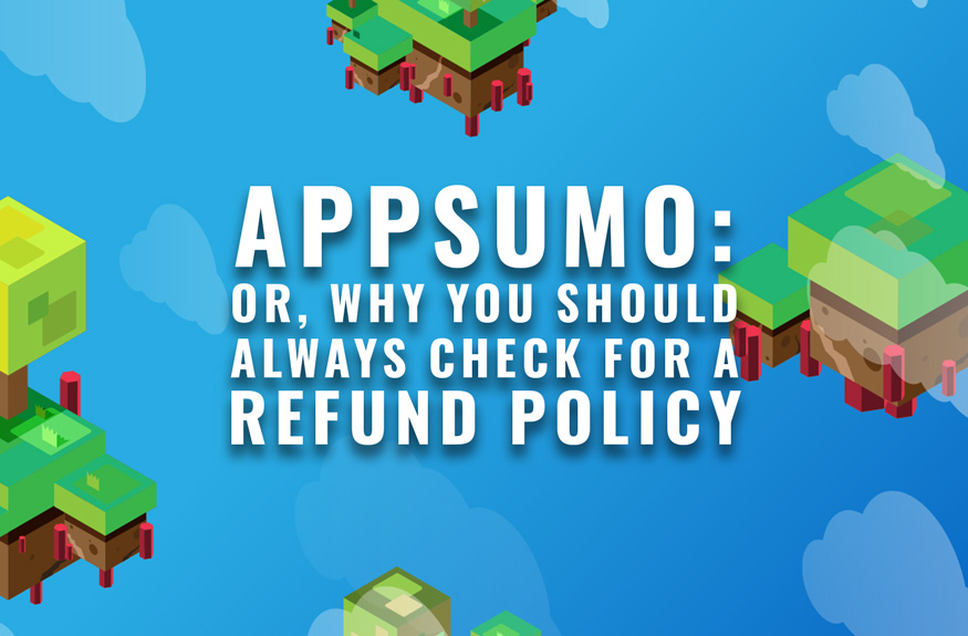 APPSUMO: Or Why You Should Always Check For a Refund Policy