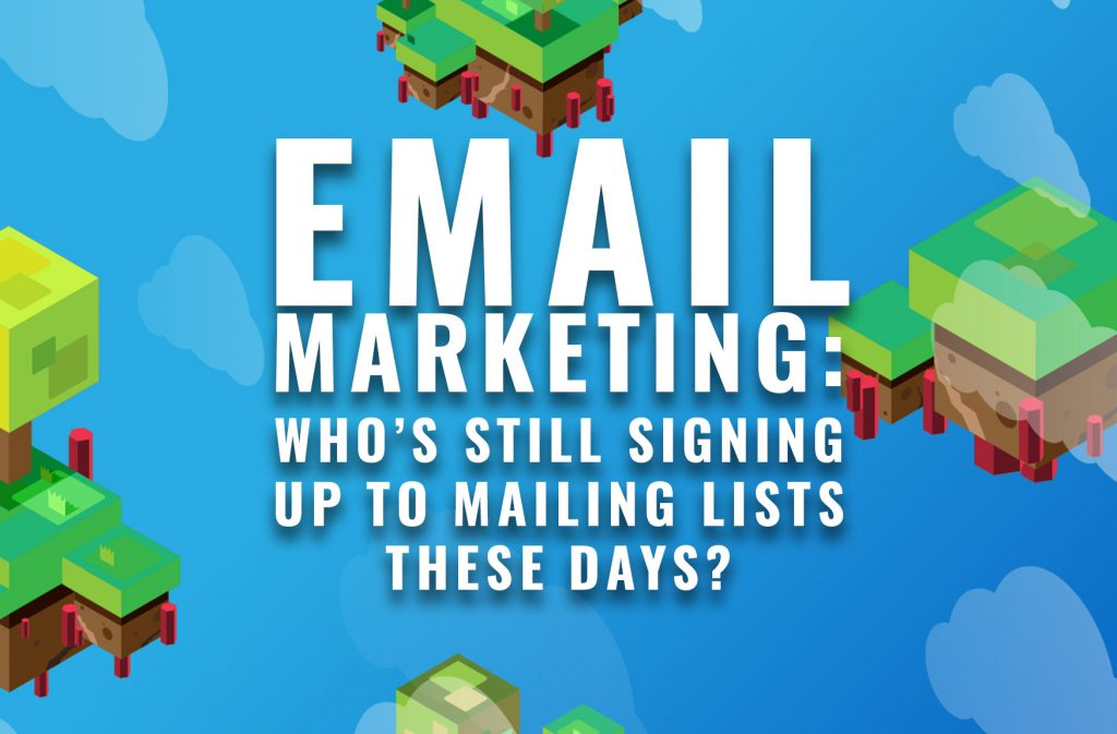 EMAIL MARKETING: Who's still signing up to mailing lists these days?