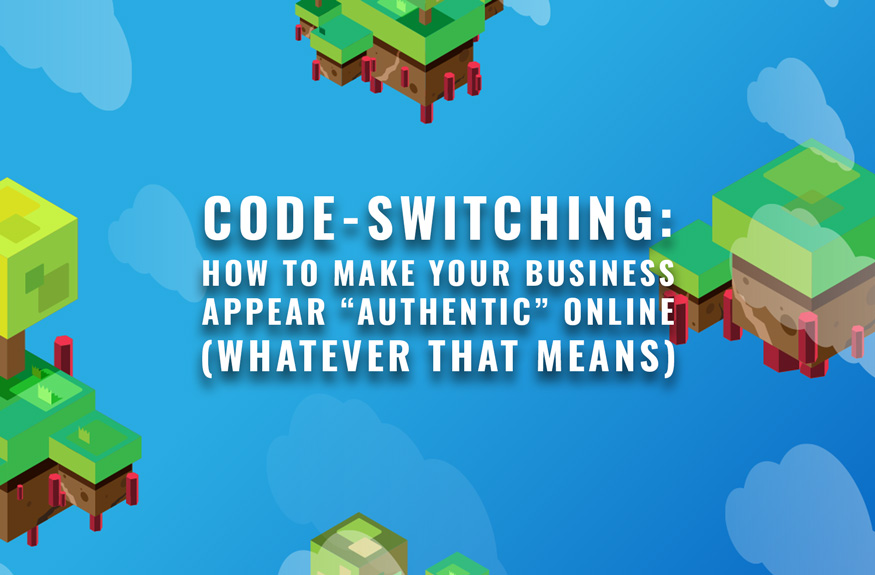"""CODE-SWITCHING: How to make your business appear """"authentic"""" online (whatever that means)"""