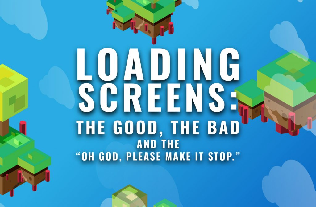 """LOADING SCREENS: THE GOOD, THE BAD AND THE """"OH GOD PLEASE MAKE IT STOP"""""""