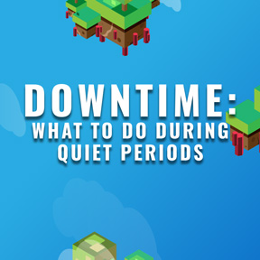 DOWNTIME: What to do during quiet periods